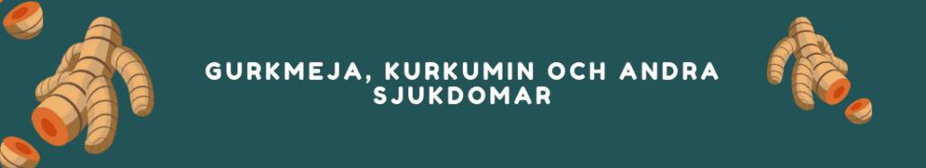 Gurkmeja, Kurkumin och andra sjukdomar
