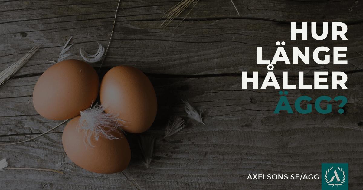 Ägg - Hur länge håller ägg?