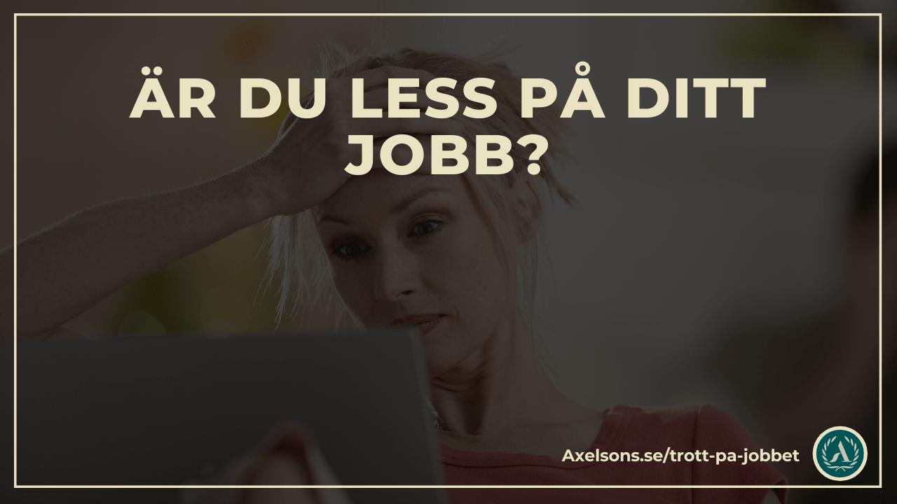 Är du less på ditt jobb? Trött på jobbet
