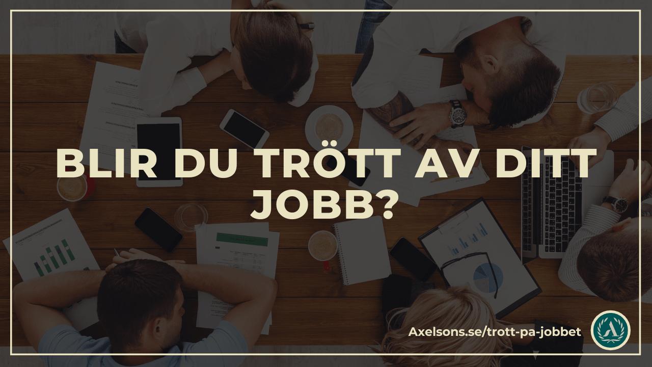 Blir du trött av ditt jobb?